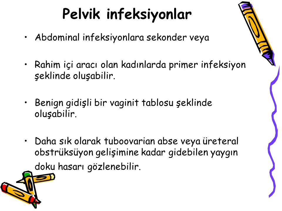 Pelvik infeksiyonlar Abdominal infeksiyonlara sekonder veya