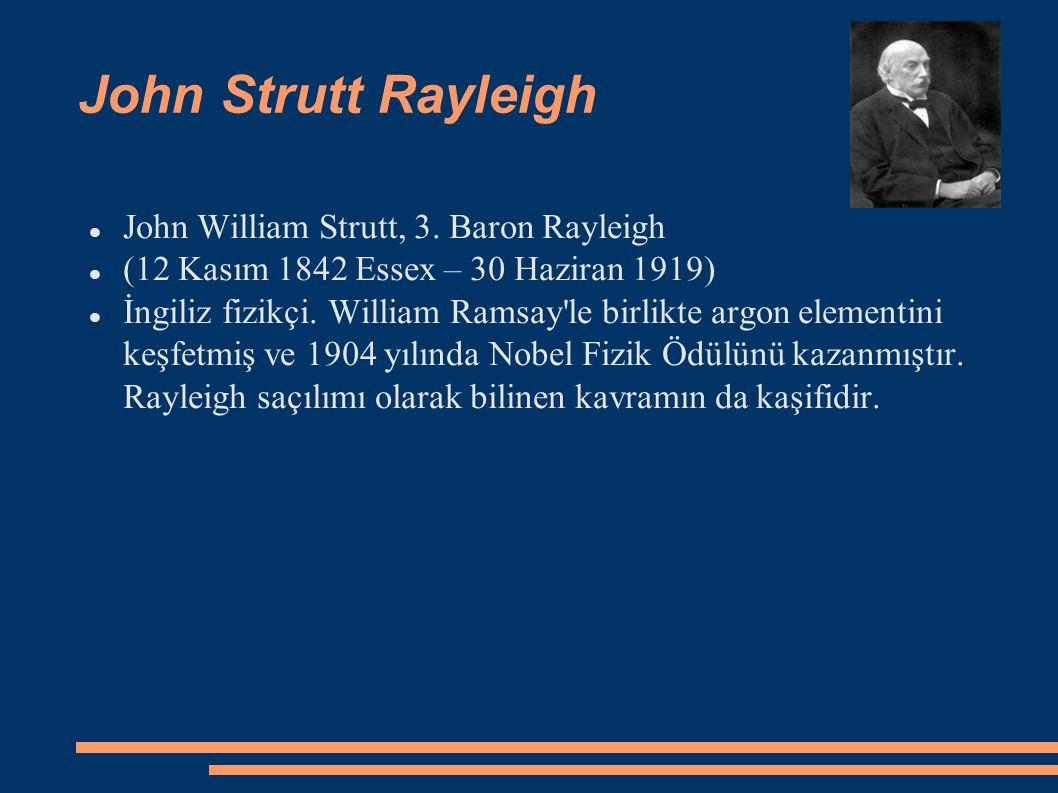 John Strutt Rayleigh John William Strutt, 3. Baron Rayleigh