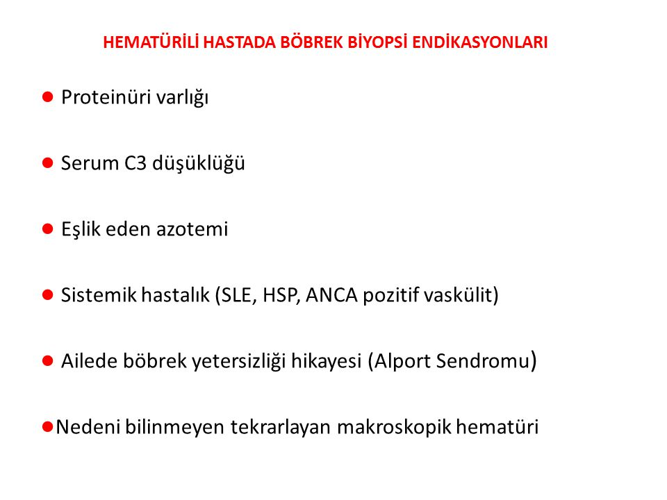 ● Sistemik hastalık (SLE, HSP, ANCA pozitif vaskülit)