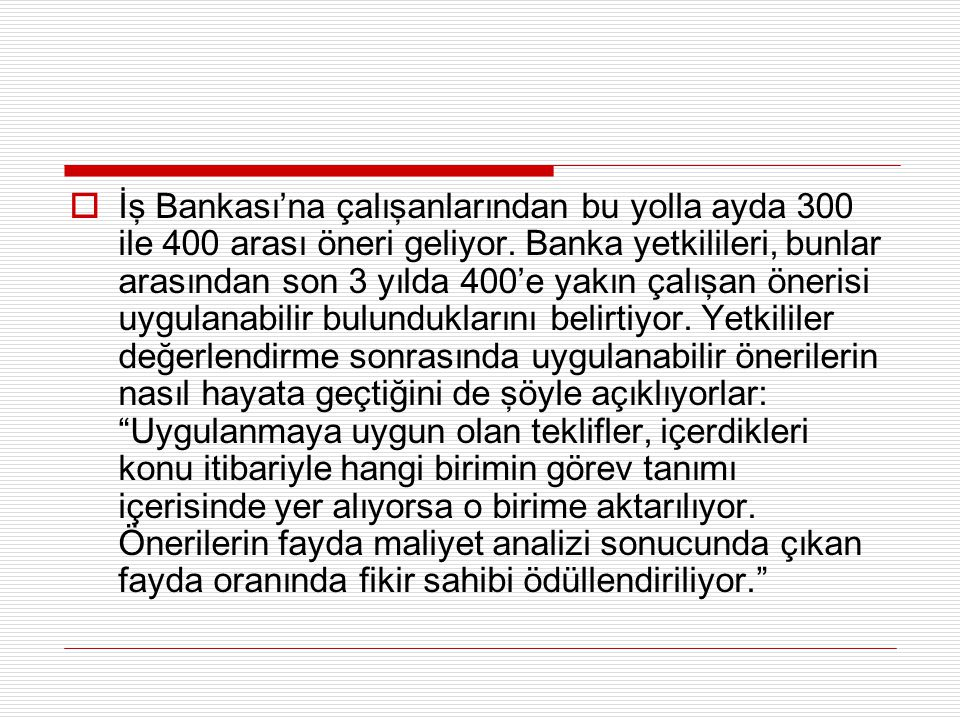 İş Bankası'na çalışanlarından bu yolla ayda 300 ile 400 arası öneri geliyor.