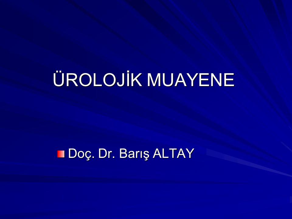 ÜROLOJİK MUAYENE Doç. Dr. Barış ALTAY