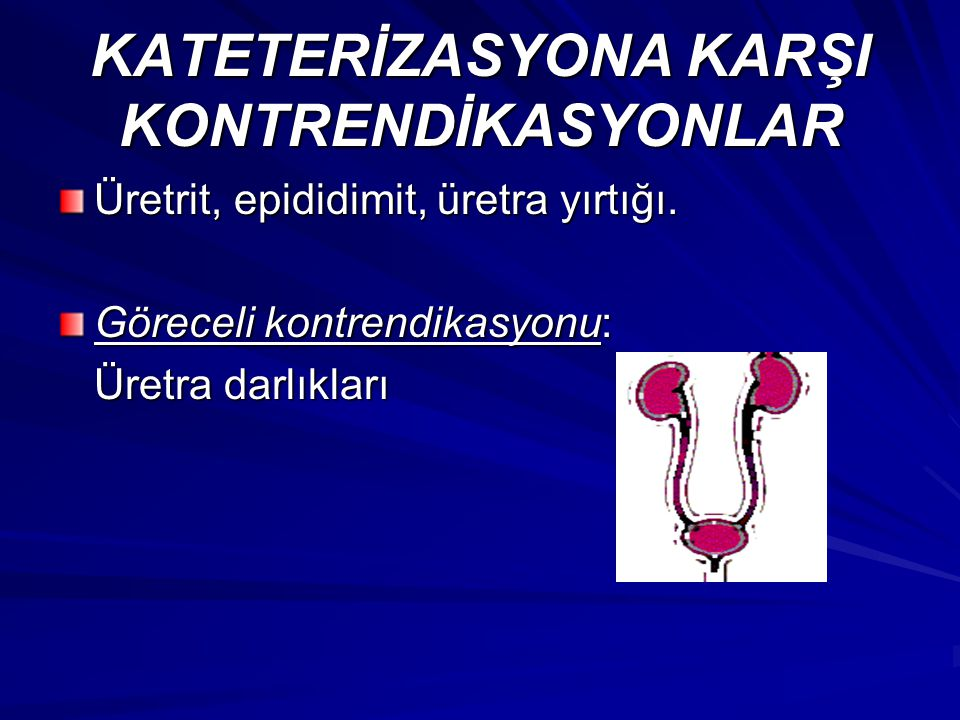 KATETERİZASYONA KARŞI KONTRENDİKASYONLAR