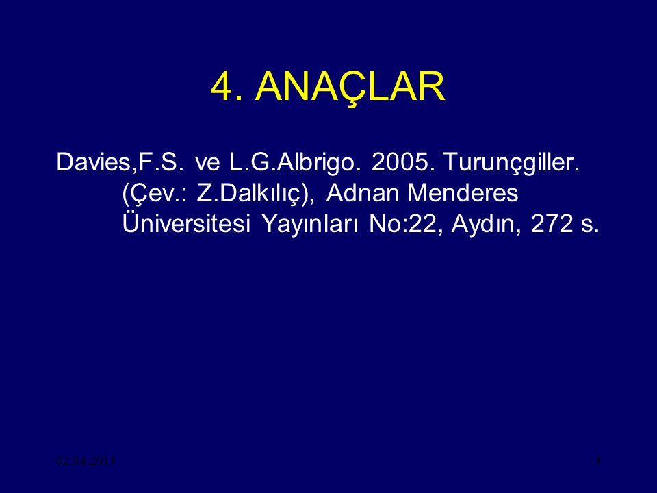 4. ANAÇLAR Davies,F.S. ve L.G.Albrigo. 2005. Turunçgiller. (Çev.: Z.Dalkılıç), Adnan Menderes Üniversitesi Yayınları No:22, Aydın, 272 s.