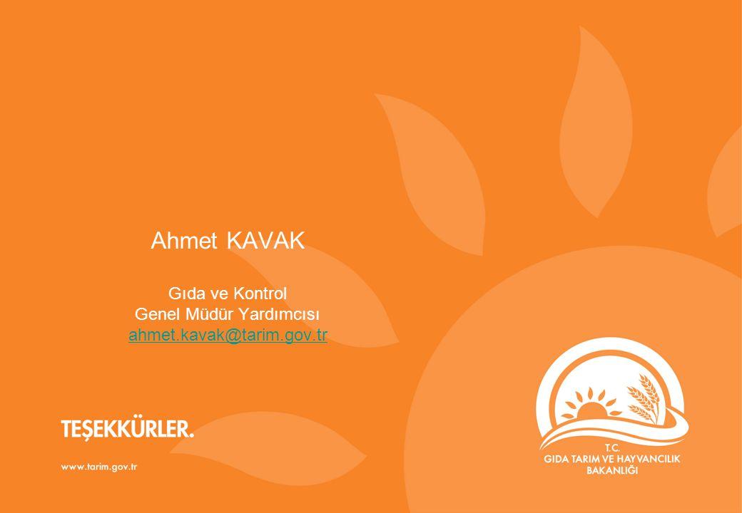 Ahmet KAVAK Gıda ve Kontrol Genel Müdür Yardımcısı ahmet. kavak@tarim