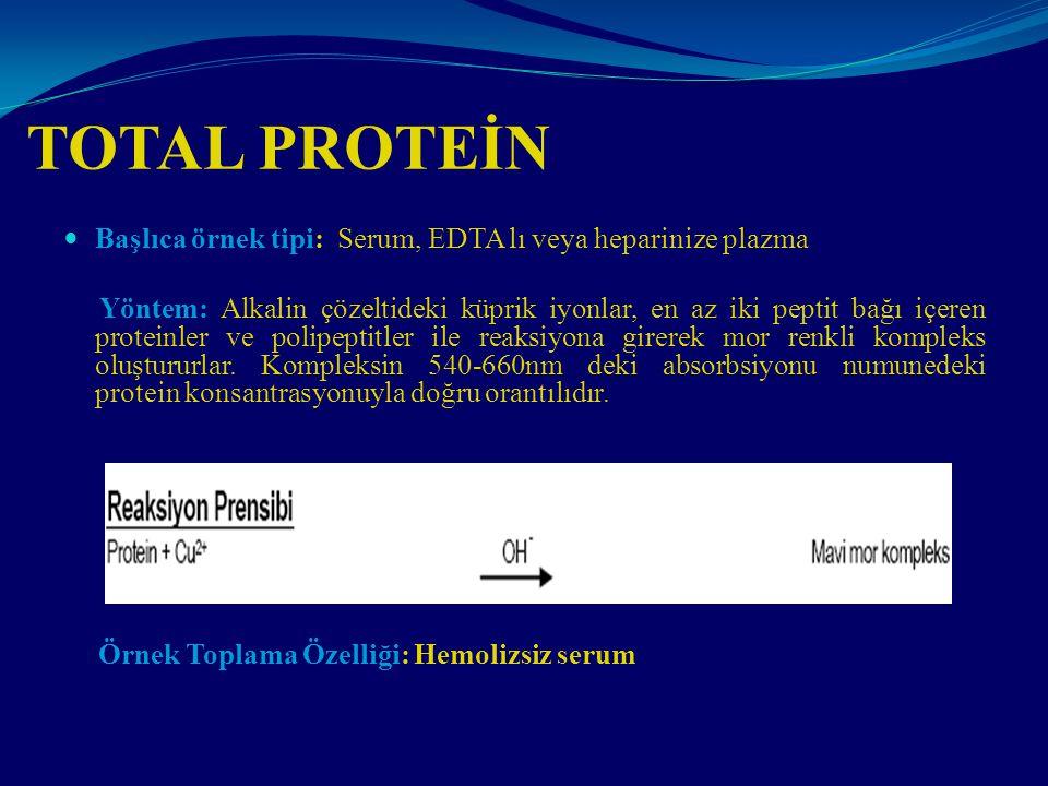 TOTAL PROTEİN Başlıca örnek tipi: Serum, EDTA lı veya heparinize plazma.