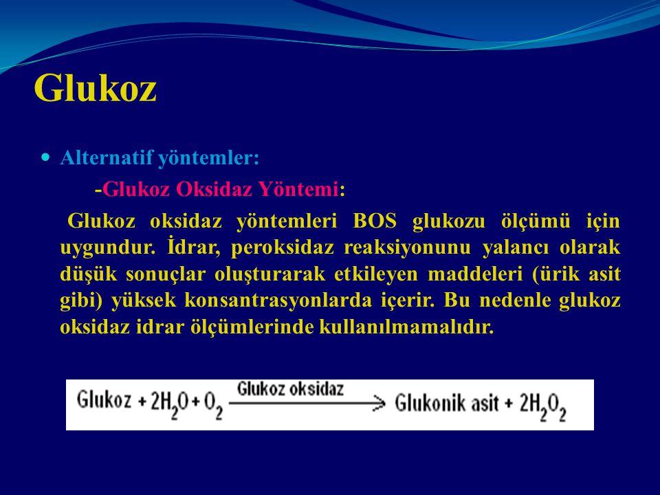 Glukoz Alternatif yöntemler: -Glukoz Oksidaz Yöntemi: