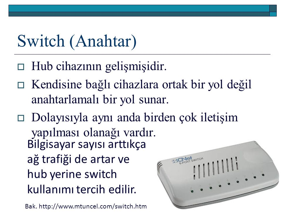 Switch (Anahtar) Hub cihazının gelişmişidir.