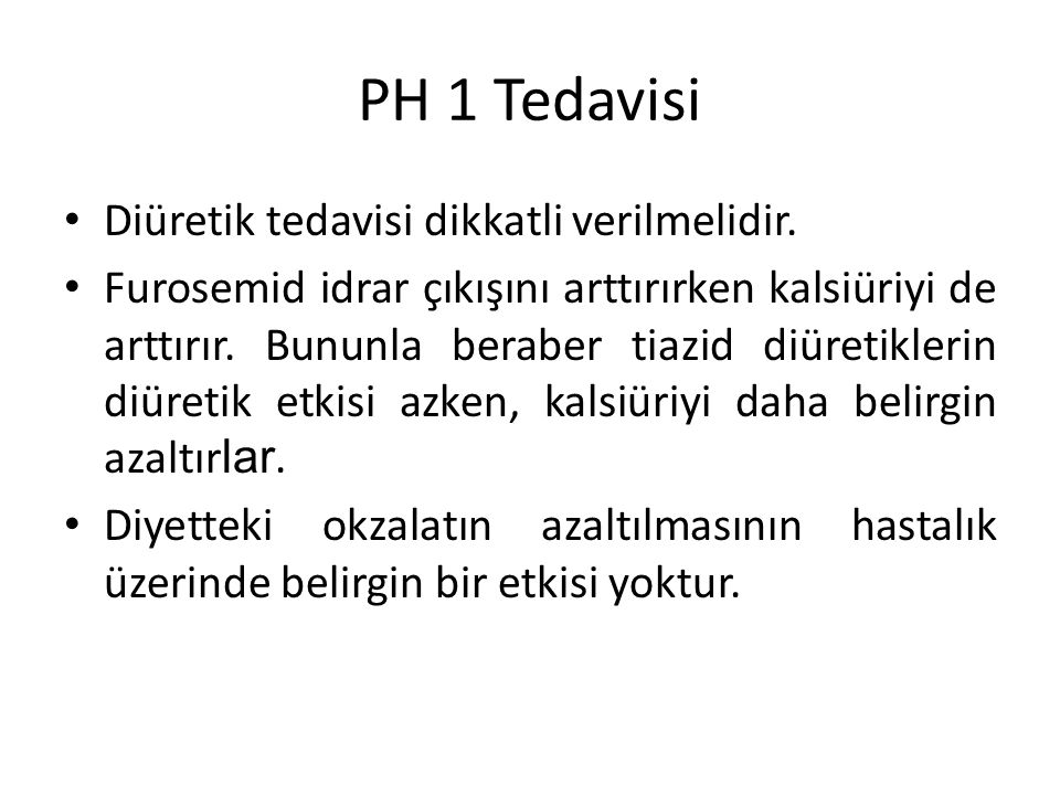 PH 1 Tedavisi Diüretik tedavisi dikkatli verilmelidir.