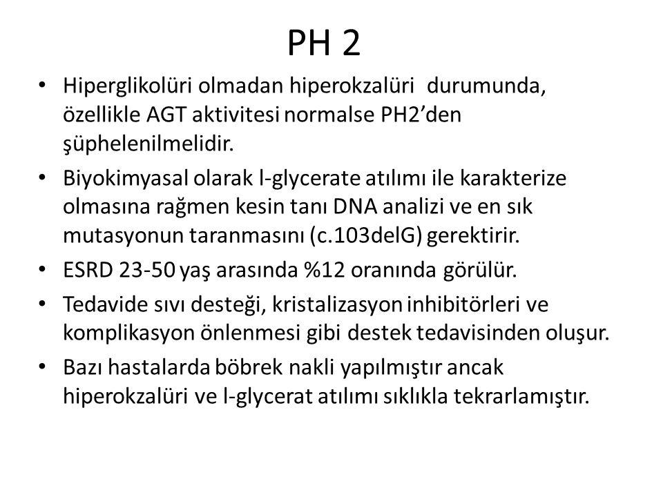 PH 2 Hiperglikolüri olmadan hiperokzalüri durumunda, özellikle AGT aktivitesi normalse PH2'den şüphelenilmelidir.