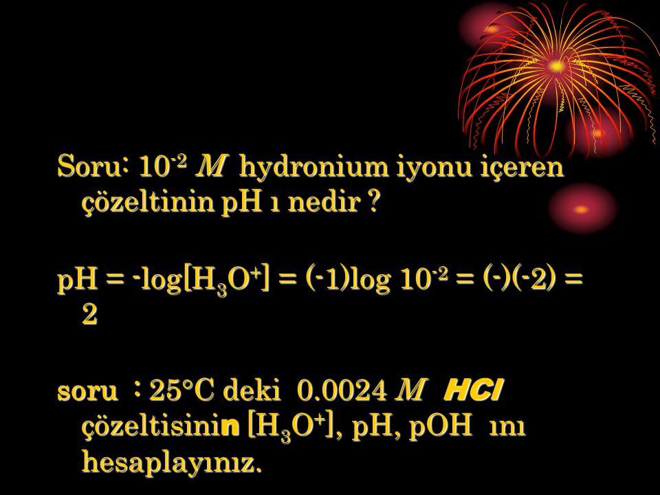 Soru: 10-2 M hydronium iyonu içeren çözeltinin pH ı nedir