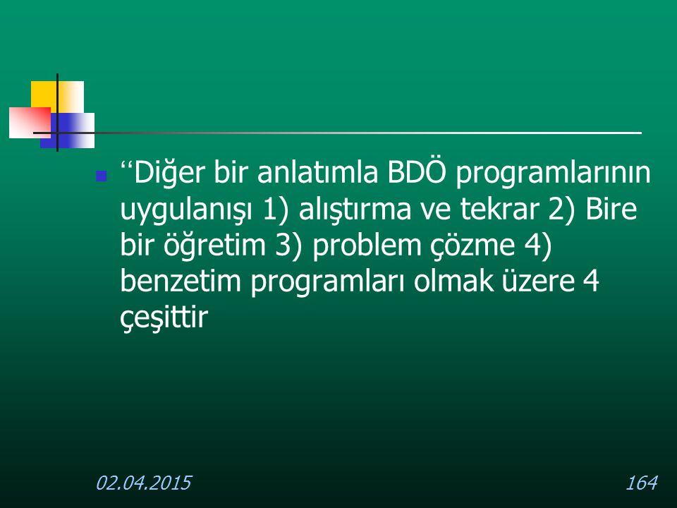 ''Diğer bir anlatımla BDÖ programlarının uygulanışı 1) alıştırma ve tekrar 2) Bire bir öğretim 3) problem çözme 4) benzetim programları olmak üzere 4 çeşittir