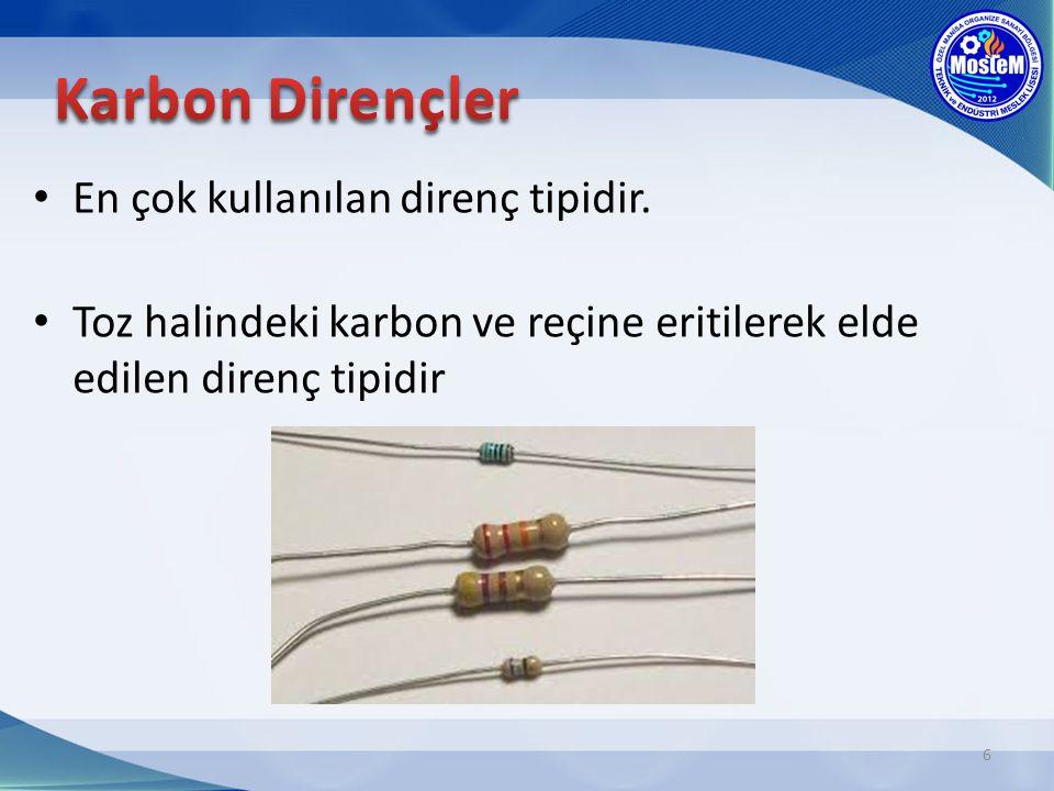 Karbon Dirençler En çok kullanılan direnç tipidir.