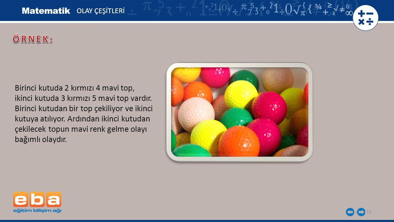 ÖRNEK: Birinci kutuda 2 kırmızı 4 mavi top,