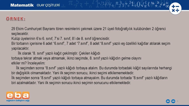 OLAY ÇEŞİTLERİ ÖRNEK: 29 Ekim Cumhuriyet Bayramı tören resimlerini çekmek üzere 21 üyeli fotoğrafçılık kulübünden 2 öğrenci seçilecektir.