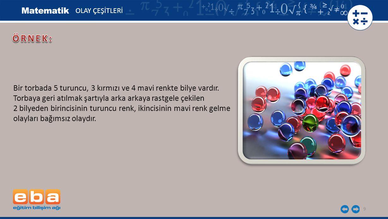 ÖRNEK: Bir torbada 5 turuncu, 3 kırmızı ve 4 mavi renkte bilye vardır.