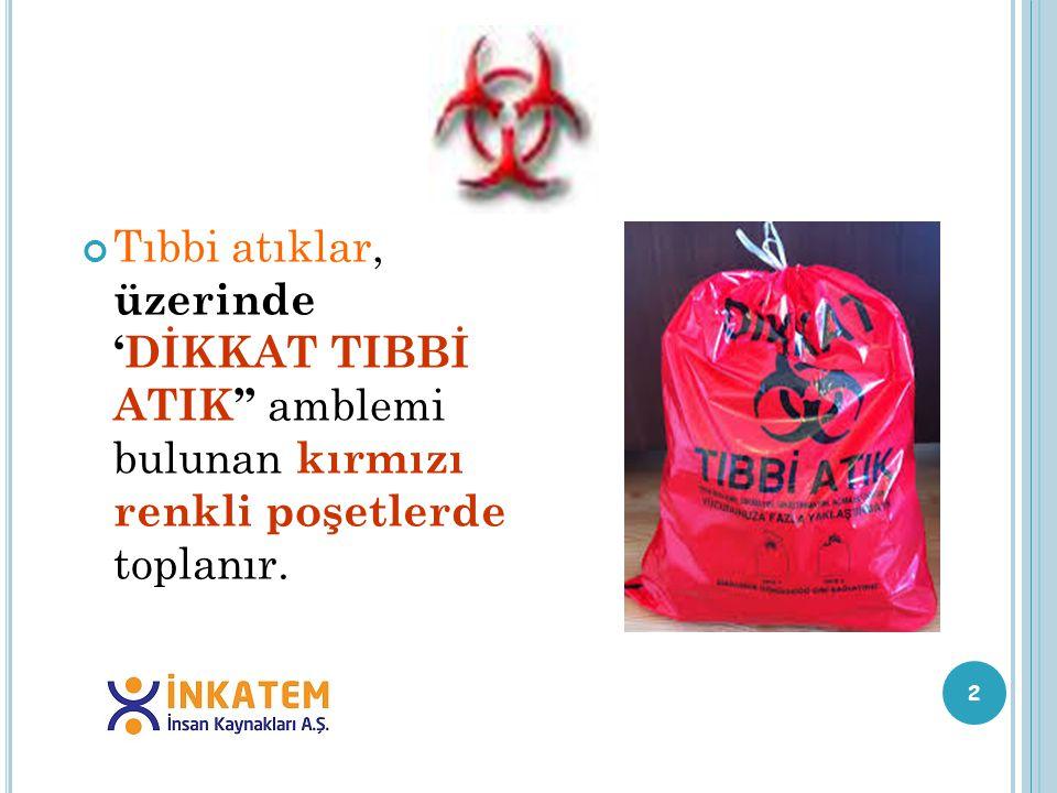 Tıbbi atıklar, üzerinde 'DİKKAT TIBBİ ATIK'' amblemi bulunan kırmızı renkli poşetlerde toplanır.