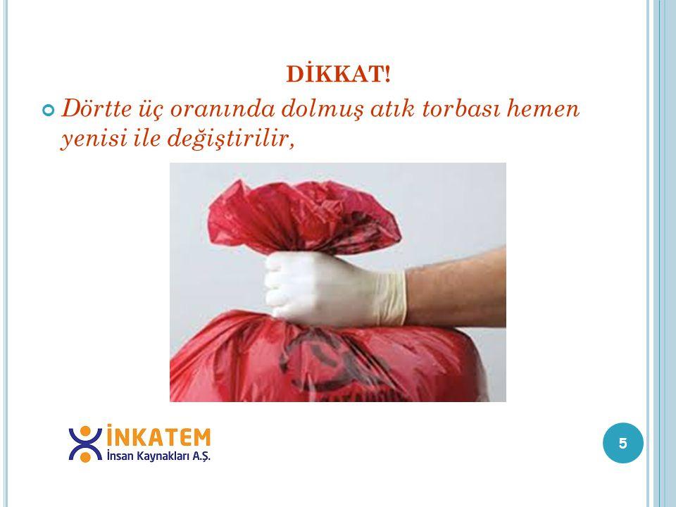 Dörtte üç oranında dolmuş atık torbası hemen yenisi ile değiştirilir,