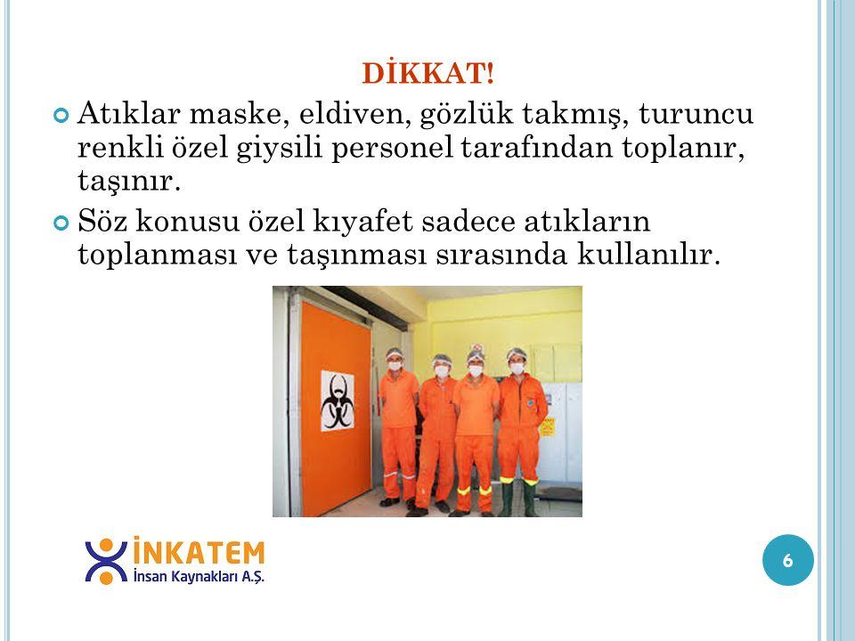 DİKKAT! Atıklar maske, eldiven, gözlük takmış, turuncu renkli özel giysili personel tarafından toplanır, taşınır.