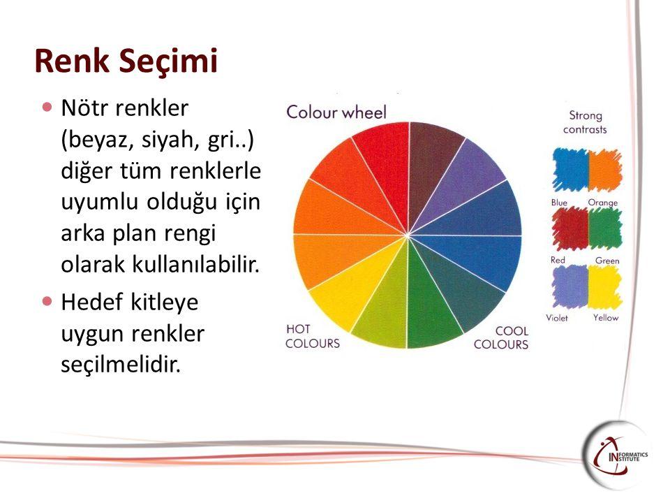 Renk Seçimi Nötr renkler (beyaz, siyah, gri..) diğer tüm renklerle uyumlu olduğu için arka plan rengi olarak kullanılabilir.