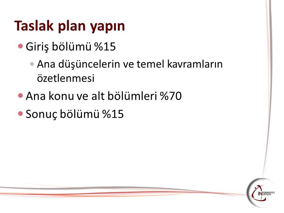 Taslak plan yapın Giriş bölümü %15 Ana konu ve alt bölümleri %70