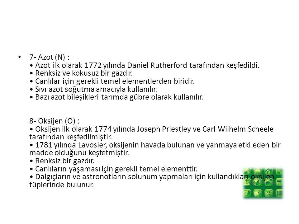 7- Azot (N) : • Azot ilk olarak 1772 yılında Daniel Rutherford tarafından keşfedildi.