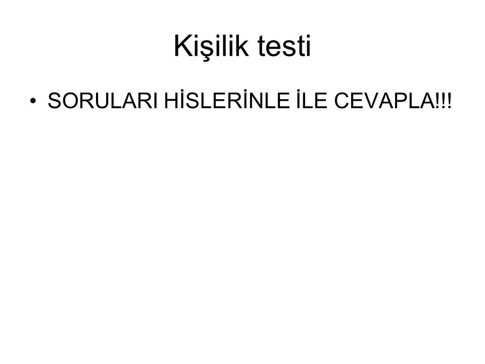 Kişilik testi SORULARI HİSLERİNLE İLE CEVAPLA!!!