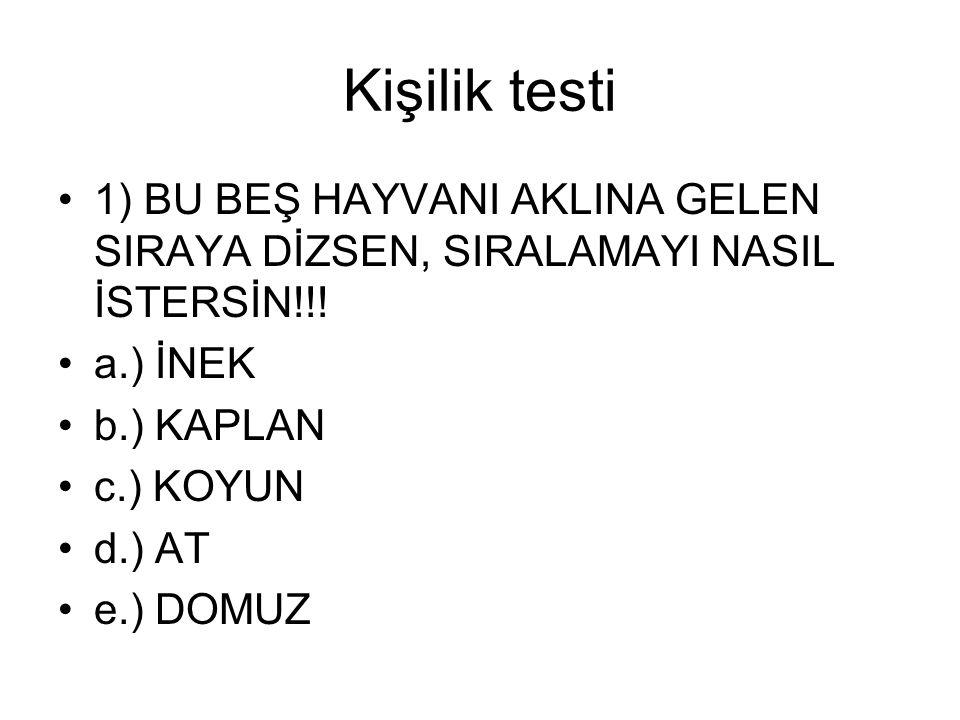 Kişilik testi 1) BU BEŞ HAYVANI AKLINA GELEN SIRAYA DİZSEN, SIRALAMAYI NASIL İSTERSİN!!! a.) İNEK.