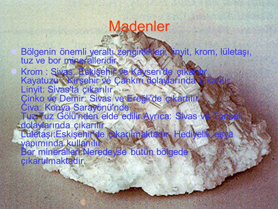 Madenler Bölgenin önemli yeraltı zenginlikleri, linyit, krom, lületaşı, tuz ve bor mineralleridir.