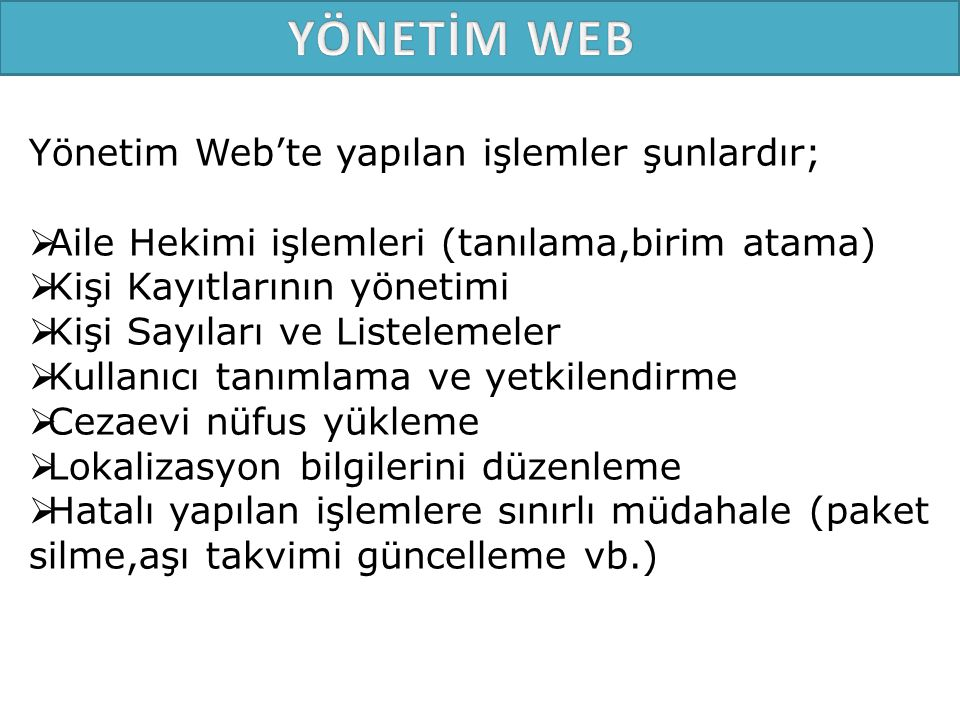 YÖNETİM WEB Yönetim Web'te yapılan işlemler şunlardır;
