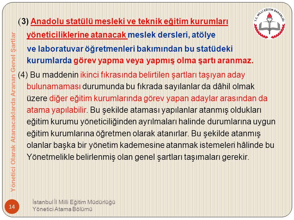 (3) Anadolu statülü mesleki ve teknik eğitim kurumları yöneticiliklerine atanacak meslek dersleri, atölye