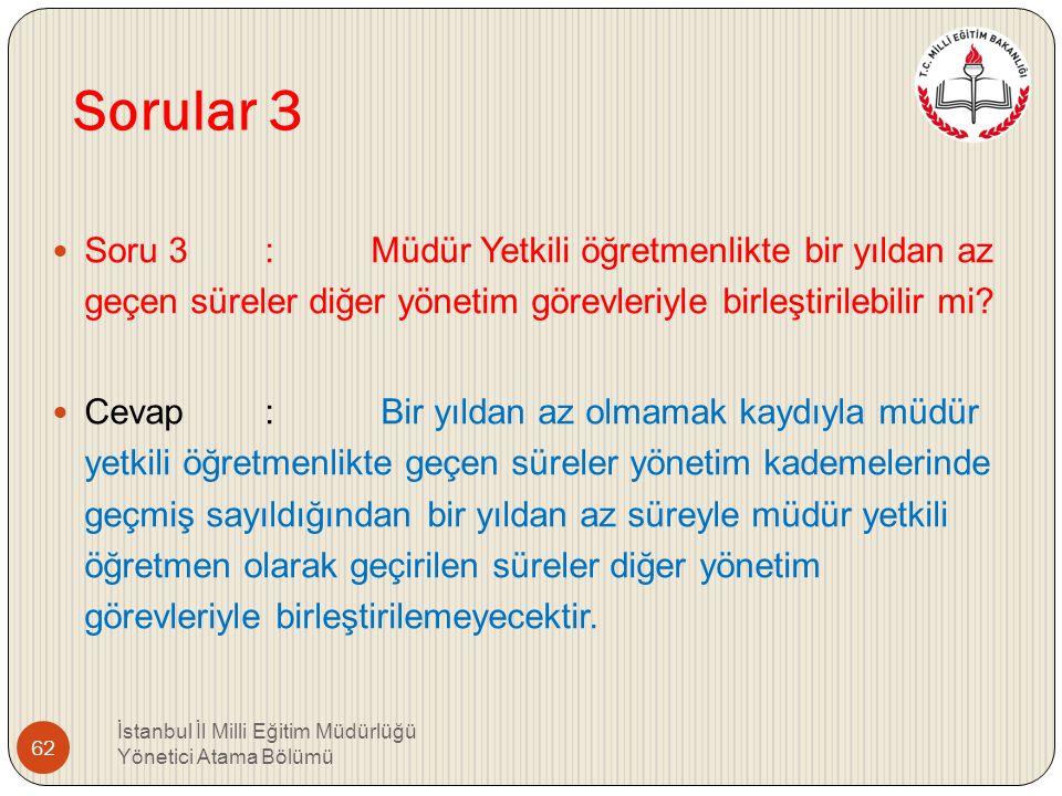 Sorular 3 Soru 3 : Müdür Yetkili öğretmenlikte bir yıldan az geçen süreler diğer yönetim görevleriyle birleştirilebilir mi