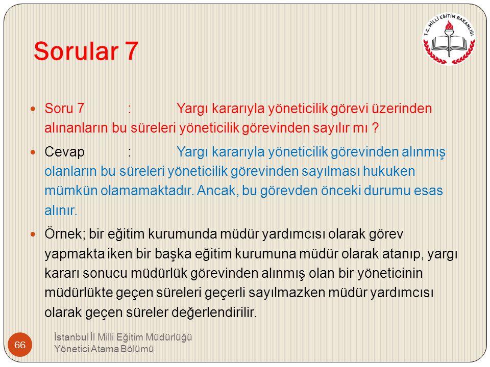 Sorular 7 Soru 7 : Yargı kararıyla yöneticilik görevi üzerinden alınanların bu süreleri yöneticilik görevinden sayılır mı
