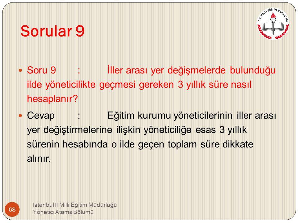 Sorular 9 Soru 9 : İller arası yer değişmelerde bulunduğu ilde yöneticilikte geçmesi gereken 3 yıllık süre nasıl hesaplanır