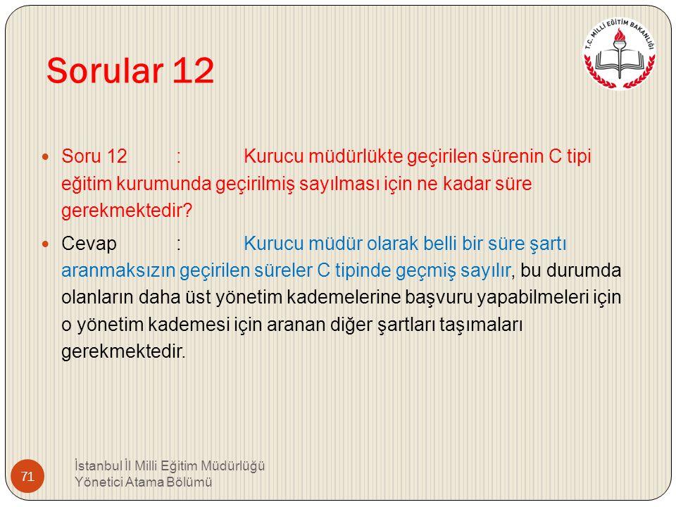 Sorular 12 Soru 12 : Kurucu müdürlükte geçirilen sürenin C tipi eğitim kurumunda geçirilmiş sayılması için ne kadar süre gerekmektedir