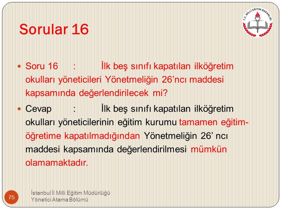 Sorular 16 Soru 16 : İlk beş sınıfı kapatılan ilköğretim okulları yöneticileri Yönetmeliğin 26'ncı maddesi kapsamında değerlendirilecek mi