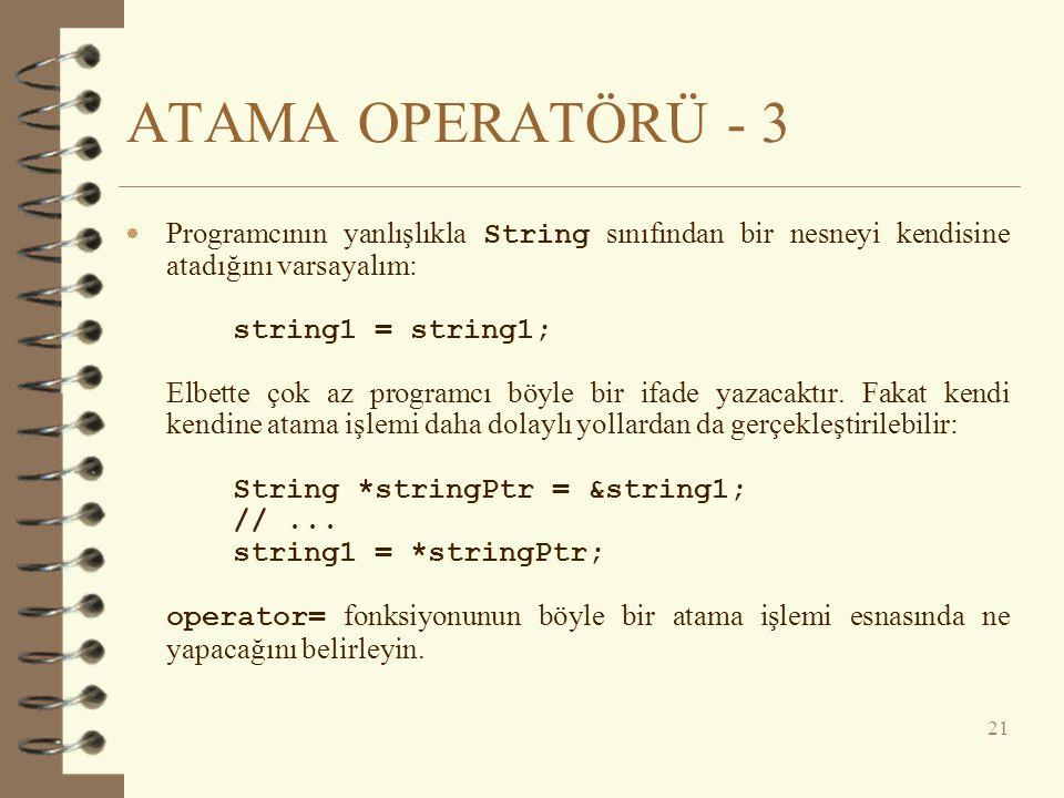 ATAMA OPERATÖRÜ - 3 Programcının yanlışlıkla String sınıfından bir nesneyi kendisine atadığını varsayalım: