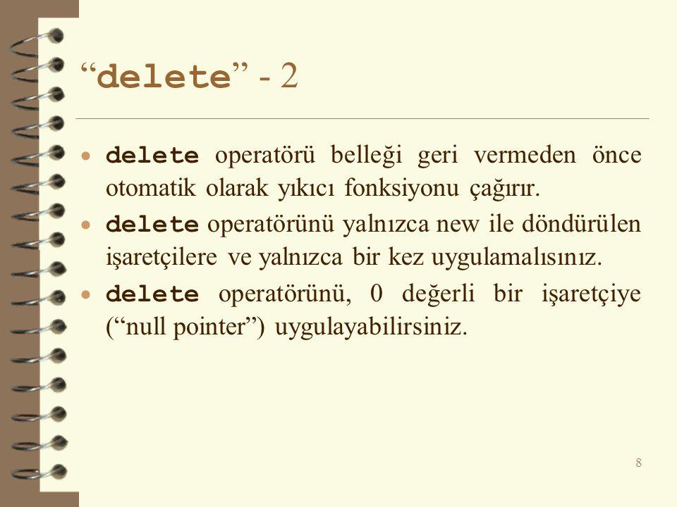 delete - 2 delete operatörü belleği geri vermeden önce otomatik olarak yıkıcı fonksiyonu çağırır.