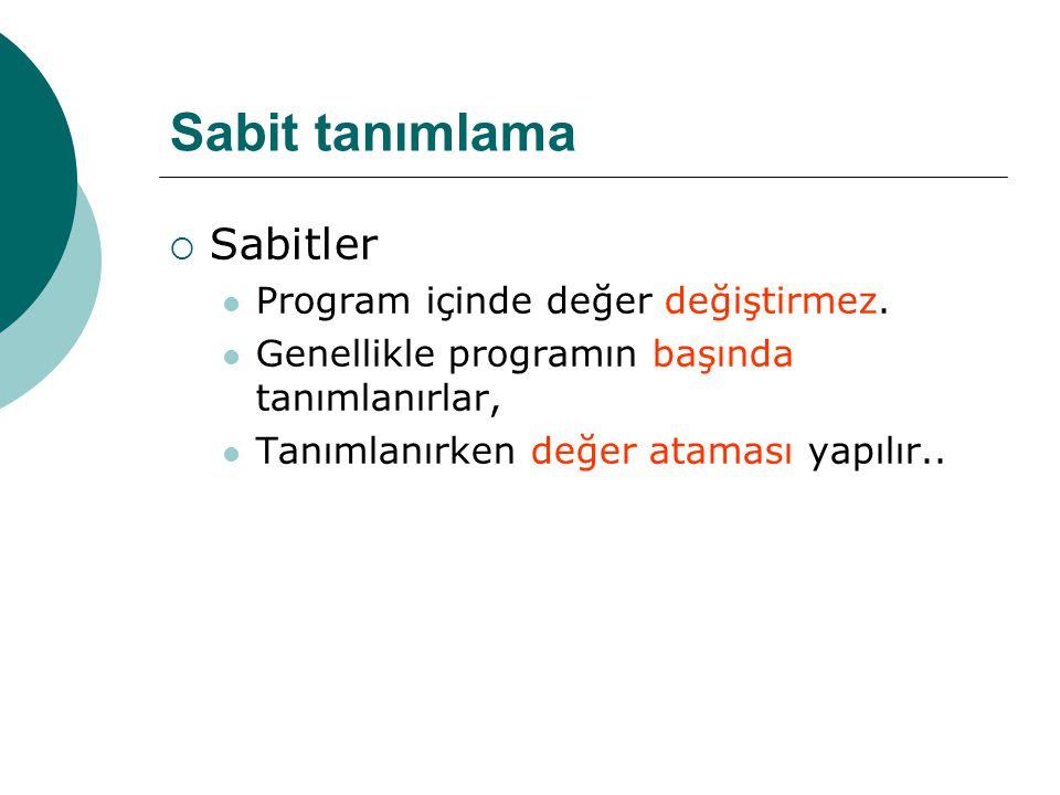 Sabit tanımlama Sabitler Program içinde değer değiştirmez.