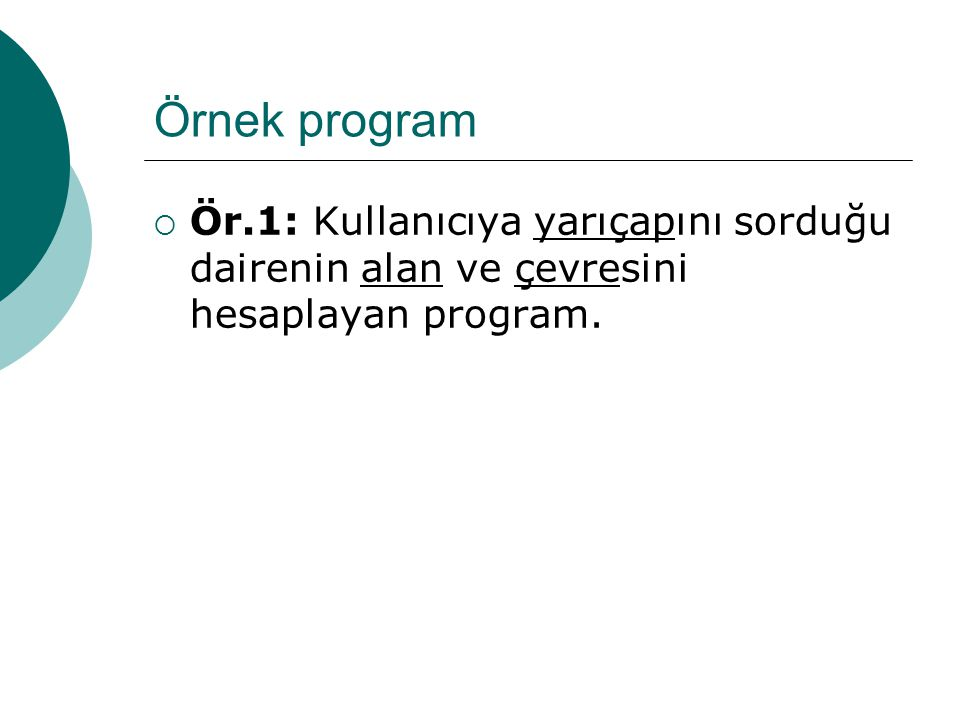 Örnek program Ör.1: Kullanıcıya yarıçapını sorduğu dairenin alan ve çevresini hesaplayan program.