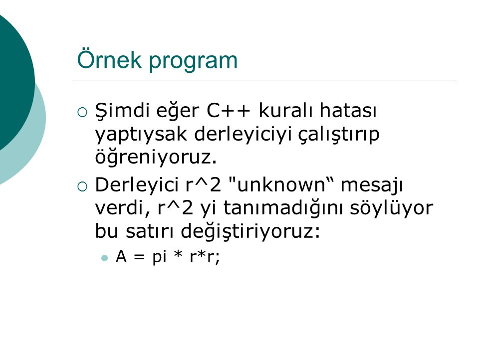 Örnek program Şimdi eğer C++ kuralı hatası yaptıysak derleyiciyi çalıştırıp öğreniyoruz.