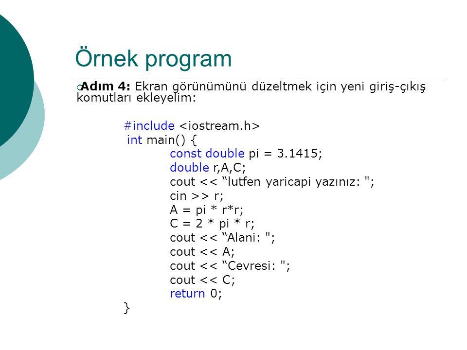 Örnek program Adım 4: Ekran görünümünü düzeltmek için yeni giriş-çıkış komutları ekleyelim: #include <iostream.h>