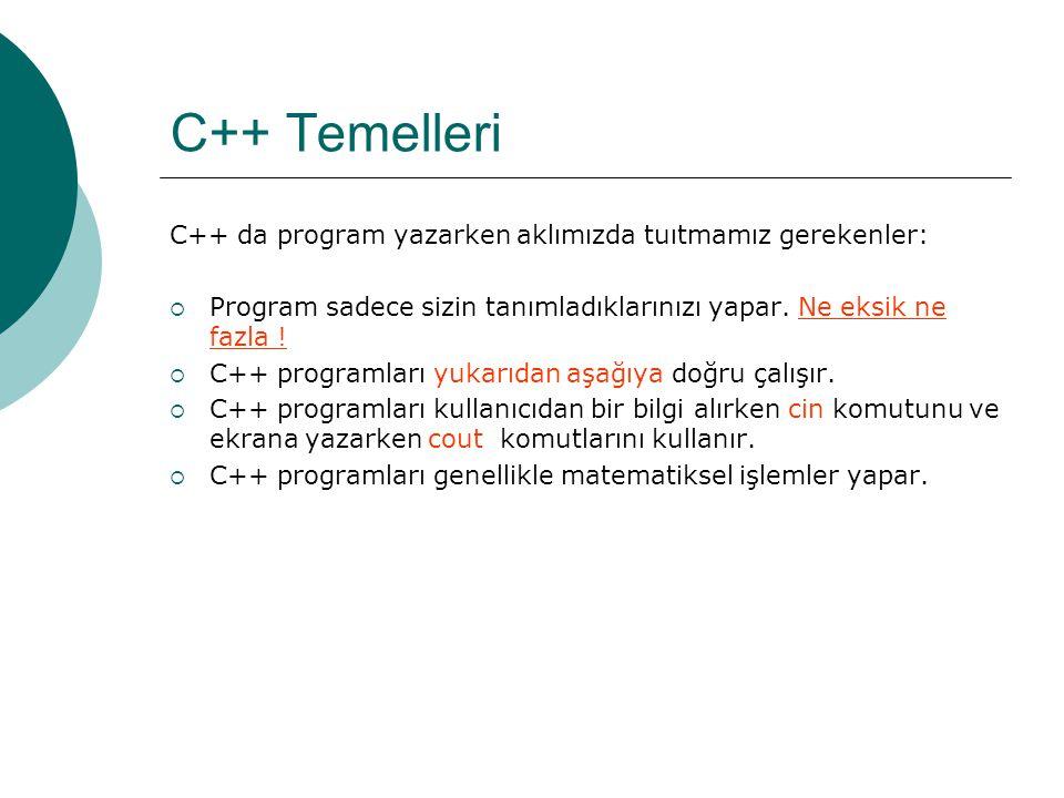 C++ Temelleri C++ da program yazarken aklımızda tuıtmamız gerekenler: