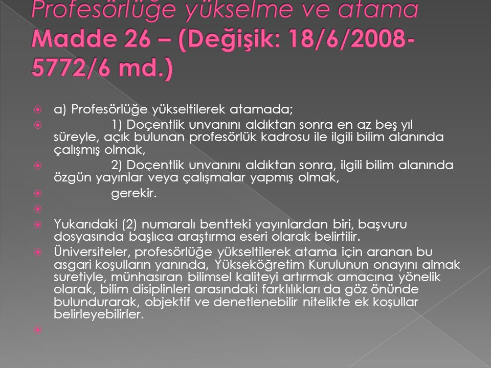 Profesörlüğe yükselme ve atama Madde 26 – (Değişik: 18/6/2008-5772/6 md.)