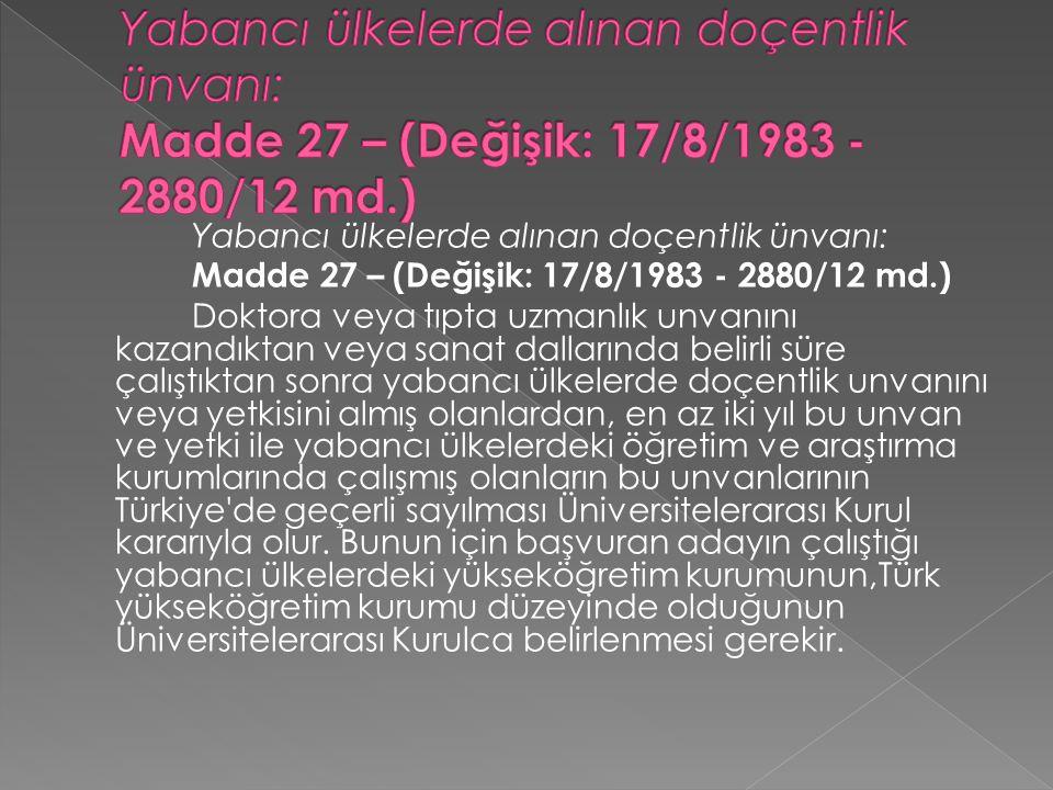 Yabancı ülkelerde alınan doçentlik ünvanı: Madde 27 – (Değişik: 17/8/1983 - 2880/12 md.)