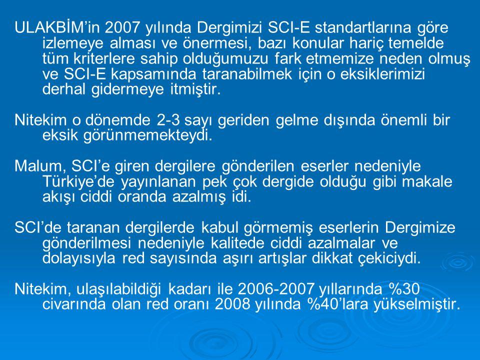 ULAKBİM'in 2007 yılında Dergimizi SCI-E standartlarına göre izlemeye alması ve önermesi, bazı konular hariç temelde tüm kriterlere sahip olduğumuzu fark etmemize neden olmuş ve SCI-E kapsamında taranabilmek için o eksiklerimizi derhal gidermeye itmiştir.