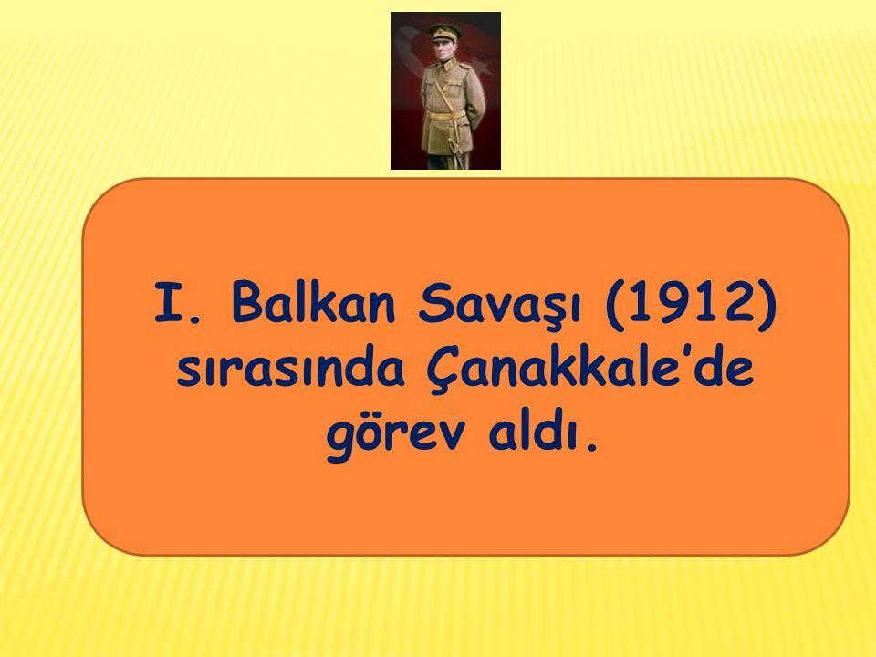 I. Balkan Savaşı (1912) sırasında Çanakkale'de görev aldı.