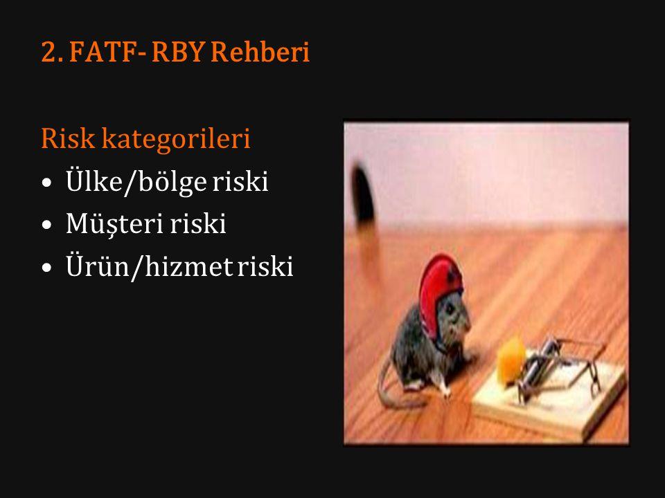 2. FATF- RBY Rehberi Risk kategorileri Ülke/bölge riski Müşteri riski Ürün/hizmet riski