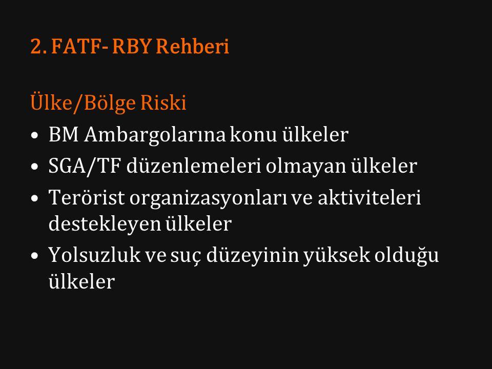 2. FATF- RBY Rehberi Ülke/Bölge Riski. BM Ambargolarına konu ülkeler. SGA/TF düzenlemeleri olmayan ülkeler.