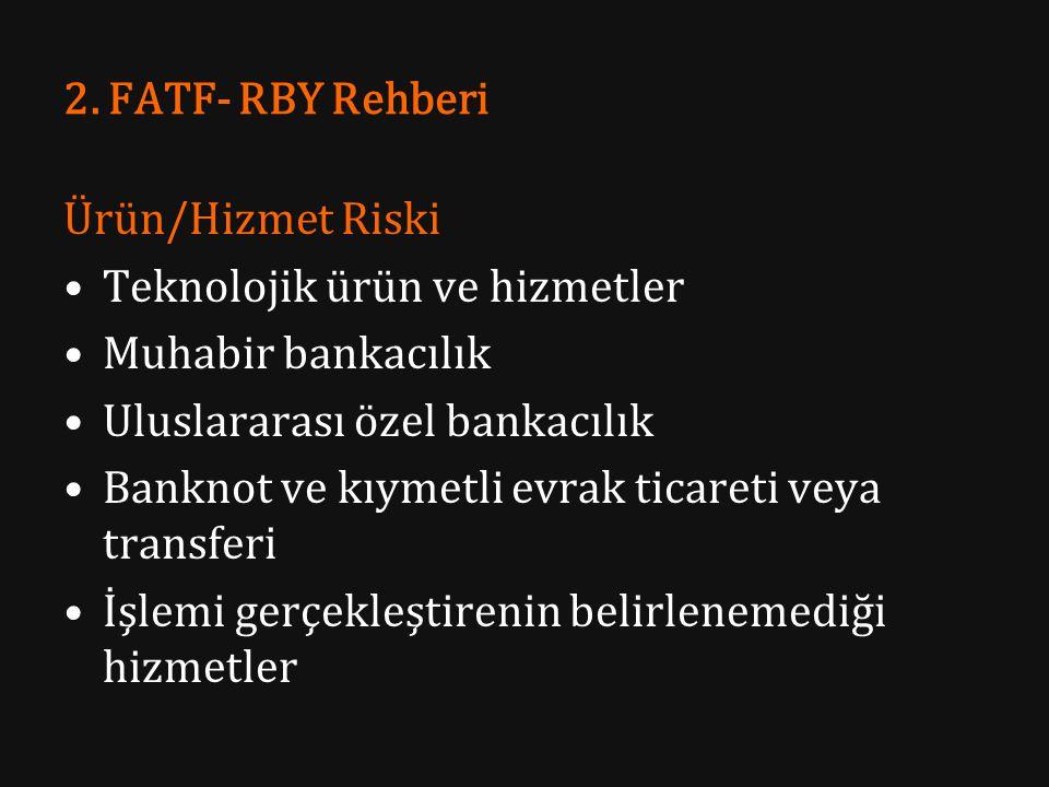 2. FATF- RBY Rehberi Ürün/Hizmet Riski. Teknolojik ürün ve hizmetler. Muhabir bankacılık. Uluslararası özel bankacılık.