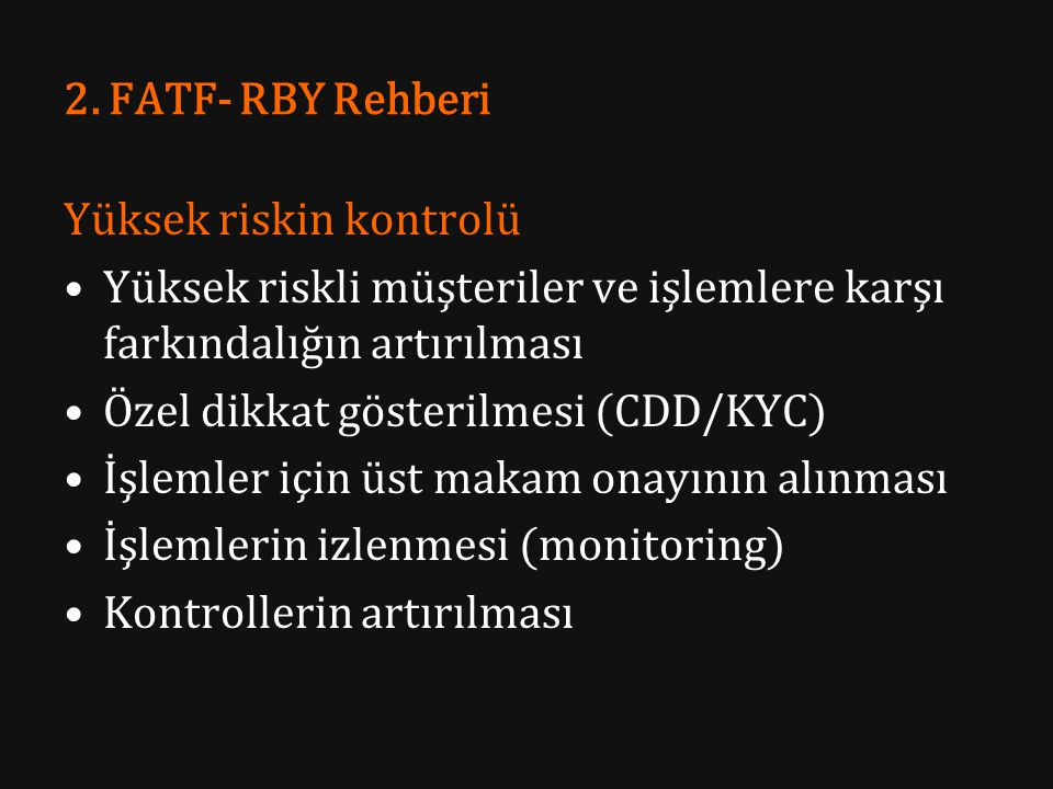 2. FATF- RBY Rehberi Yüksek riskin kontrolü. Yüksek riskli müşteriler ve işlemlere karşı farkındalığın artırılması.